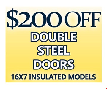 $200 Off Double Steel Doors 16X7 Insulated Models.