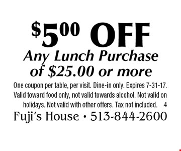 $5.00 OFF Any Lunch Purchase of $25.00 or more. One coupon per table, per visit. Dine-in only. Expires 7-31-17. Valid toward food only, not valid towards alcohol. Not valid on holidays. Not valid with other offers. Tax not included.