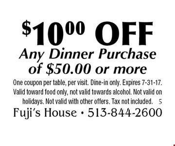 $10.00 OFF Any Dinner Purchase of $50.00 or more. One coupon per table, per visit. Dine-in only. Expires 7-31-17. Valid toward food only, not valid towards alcohol. Not valid on holidays. Not valid with other offers. Tax not included.