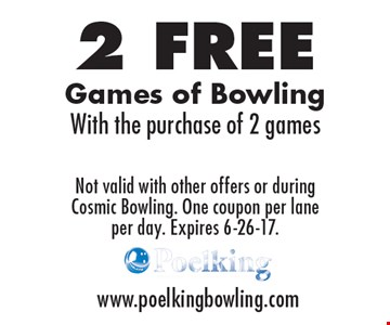 2 Free Games of Bowling With the purchase of 2 games. Not valid with other offers or during Cosmic Bowling. One coupon per lane per day. Expires 6-26-17.