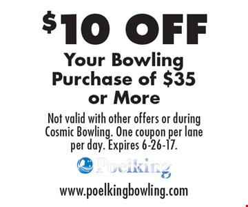 $10 OFF Your Bowling Purchase of $35 or More. Not valid with other offers or during Cosmic Bowling. One coupon per lane per day. Expires 6-26-17.