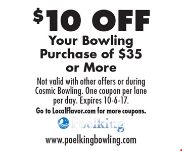 $10 OFF Your Bowling Purchase of $35 or More. Not valid with other offers or during Cosmic Bowling. One coupon per lane per day. Expires 10-6-17. Go to LocalFlavor.com for more coupons.
