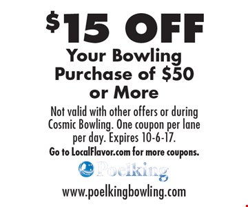 $15 OFF Your Bowling Purchase of $50 or More. Not valid with other offers or during Cosmic Bowling. One coupon per lane per day. Expires 10-6-17. Go to LocalFlavor.com for more coupons.