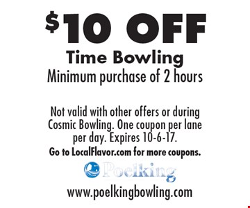 $10 OFF Time Bowling. Minimum purchase of 2 hours. Not valid with other offers or during Cosmic Bowling. One coupon per lane per day. Expires 10-6-17. Go to LocalFlavor.com for more coupons.