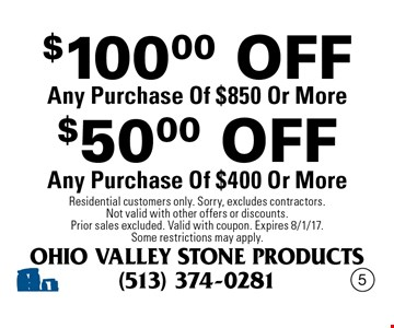 $50.00 OFF Any Purchase Of $400 Or More. $100.00 OFF Any Purchase Of $850 Or More. Residential customers only. Sorry, excludes contractors. Not valid with other offers or discounts. Prior sales excluded. Valid with coupon. Expires 8/1/17.Some restrictions may apply.