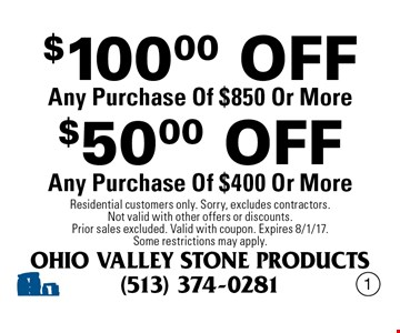 $50.00 OFF Any Purchase Of $400 Or More. $100.00 OFF Any Purchase Of $850 Or More. Residential customers only. Sorry, excludes contractors. Not valid with other offers or discounts. Prior sales excluded. Valid with coupon. Expires 8/1/17. Some restrictions may apply.