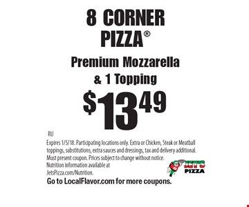 $13.49 8 CORNER PIZZA®. Premium Mozzarella & 1 Topping. RU. 