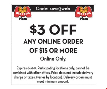 $3 OFF ANY ONLINE ORDER OF $15 OR MORE. Expires 8/31/17. Participating locations only; cannot be combined with other offers. Price does not include delivery charge or taxes (varies by location). Delivery orders must meet minimum amount.