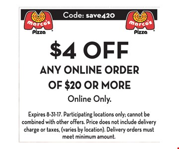 $4 OFF ANY ONLINE ORDER OF $20 OR MORE Expires 8/31/17. Participating locations only; cannot be combined with other offers. Price does not include delivery charge or taxes (varies by location). Delivery orders must meet minimum amount.