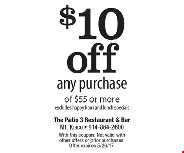 $10 off any purchase of $55 or more, excludes happy hour and lunch specials. With this coupon. Not valid with other offers or prior purchases. Offer expires 5/26/17.