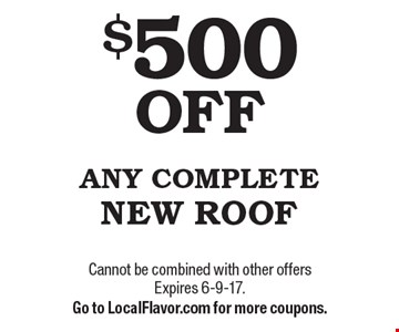 $500 OFF ANY COMPLETE NEW ROOF. Cannot be combined with other offers Expires 6-9-17. Go to LocalFlavor.com for more coupons.