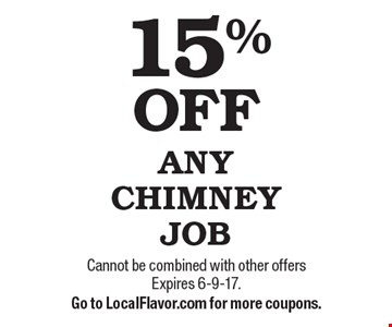 15% OFF ANY CHIMNEY JOB. Cannot be combined with other offers Expires 6-9-17. Go to LocalFlavor.com for more coupons.