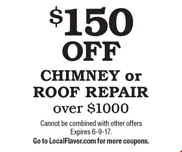 $150 OFF CHIMNEY or ROOF REPAIR over $1000. Cannot be combined with other offers Expires 6-9-17. Go to LocalFlavor.com for more coupons.