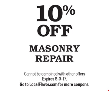 10% OFF MASONRY REPAIR. Cannot be combined with other offers Expires 6-9-17. Go to LocalFlavor.com for more coupons.
