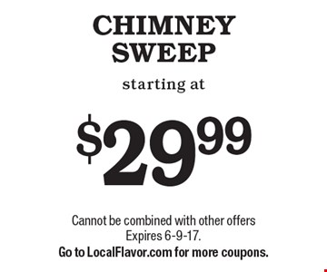 CHIMNEY SWEEP starting at $29.99. Cannot be combined with other offers Expires 6-9-17. Go to LocalFlavor.com for more coupons.