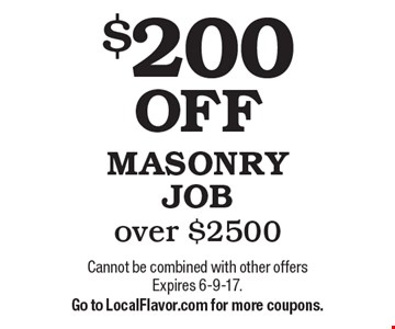 $200 OFF MASONRY JOB over $2500. Cannot be combined with other offers Expires 6-9-17. Go to LocalFlavor.com for more coupons.