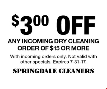 $3.00 Off Any incoming dry cleaning order of $15 or more. With incoming orders only. Not valid with other specials. Expires 7-31-17.