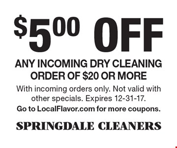 $5.00 Off Any incoming dry cleaning order of $20 or more. With incoming orders only. Not valid with other specials. Expires 12-31-17. Go to LocalFlavor.com for more coupons.