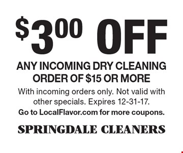 $3.00 Off Any incoming dry cleaning order of $15 or more. With incoming orders only. Not valid with other specials. Expires 12-31-17. Go to LocalFlavor.com for more coupons.