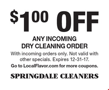 $1.00 Off Any incoming dry cleaning order. With incoming orders only. Not valid with other specials. Expires 12-31-17. Go to LocalFlavor.com for more coupons.