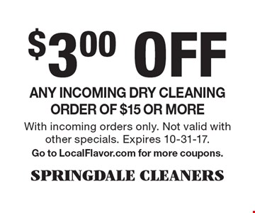 $3.00 Off Any incoming dry cleaning order of $15 or more. With incoming orders only. Not valid with other specials. Expires 10-31-17. Go to LocalFlavor.com for more coupons.