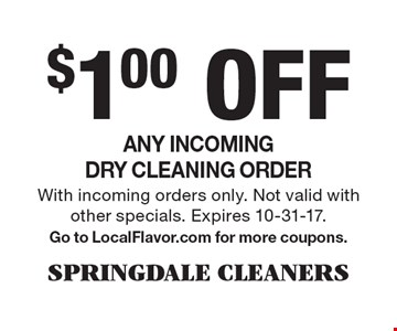 $1.00 Off Any incoming dry cleaning order. With incoming orders only. Not valid with other specials. Expires 10-31-17. Go to LocalFlavor.com for more coupons.