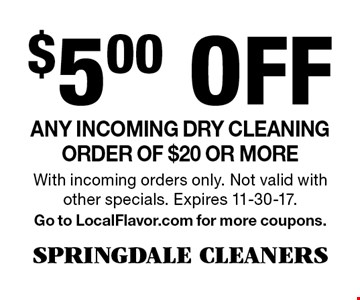 $5.00 Off Any incoming dry cleaning order of $20 or more. With incoming orders only. Not valid with other specials. Expires 11-30-17. Go to LocalFlavor.com for more coupons.