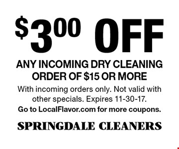 $3.00 Off Any incoming dry cleaning order of $15 or more. With incoming orders only. Not valid with other specials. Expires 11-30-17. Go to LocalFlavor.com for more coupons.