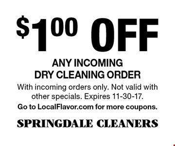 $1.00 Off Any incoming dry cleaning order. With incoming orders only. Not valid with other specials. Expires 11-30-17. Go to LocalFlavor.com for more coupons.