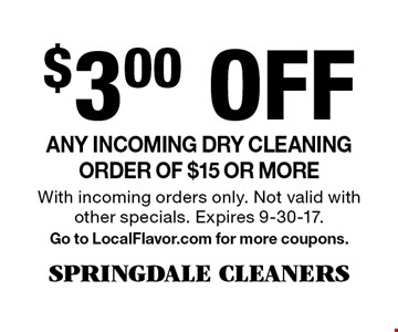$3.00 Off Any incoming dry cleaning order of $15 or more. With incoming orders only. Not valid with other specials. Expires 9-30-17.Go to LocalFlavor.com for more coupons.