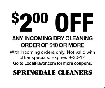 $2.00 Off Any incoming dry cleaning order of $10 or more. With incoming orders only. Not valid with other specials. Expires 9-30-17.Go to LocalFlavor.com for more coupons.