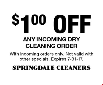 $1.00 Off Any incoming dry cleaning order. With incoming orders only. Not valid with other specials. Expires 7-31-17.