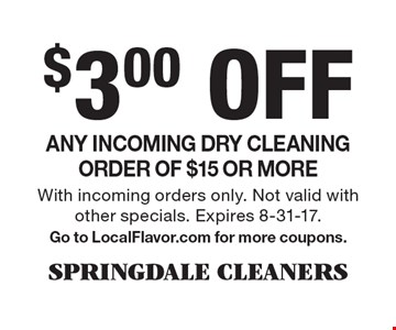 $3.00 Off Any incoming dry cleaning order of $15 or more. With incoming orders only. Not valid with other specials. Expires 8-31-17. Go to LocalFlavor.com for more coupons.