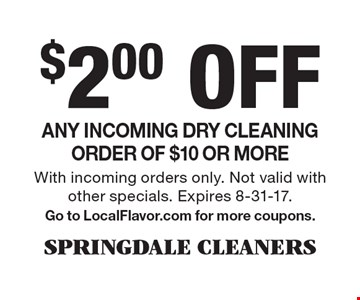 $2.00 Off Any incoming dry cleaning order of $10 or more. With incoming orders only. Not valid with other specials. Expires 8-31-17. Go to LocalFlavor.com for more coupons.