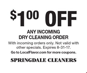 $1.00 Off Any incoming dry cleaning order. With incoming orders only. Not valid with other specials. Expires 8-31-17. Go to LocalFlavor.com for more coupons.