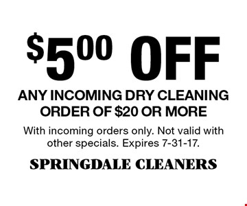 $5.00 Off Any incoming dry cleaning order of $20 or more. With incoming orders only. Not valid with other specials. Expires 7-31-17.