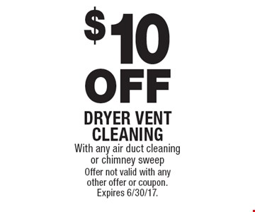 $10 OFF Dryer vent cleaning With any air duct cleaning or chimney sweep. Offer not valid with any other offer or coupon. Expires 6/30/17.