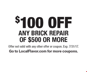 $100 OFFAny brick repair of $500 or more. Offer not valid with any other offer or coupon. Exp. 7/31/17. Go to LocalFlavor.com for more coupons.