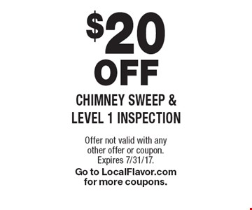 $20 OFF Chimney sweep & level 1 inspection. Offer not valid with any other offer or coupon. Expires 7/31/17. Go to LocalFlavor.com for more coupons.