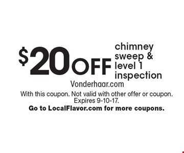 $20 off chimney sweep & level 1 inspection. With this coupon. Not valid with other offer or coupon. Expires 9-10-17. Go to LocalFlavor.com for more coupons.