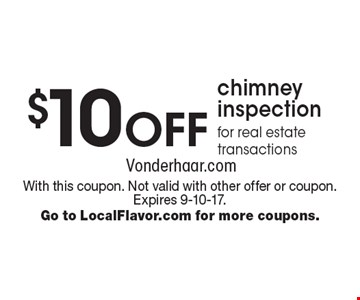 $10 off chimney inspection for real estate transactions. With this coupon. Not valid with other offer or coupon. Expires 9-10-17. Go to LocalFlavor.com for more coupons.
