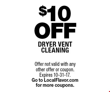 $10 Off dryer vent cleaning. Offer not valid with any other offer or coupon. Expires 10-31-17. Go to LocalFlavor.com for more coupons.