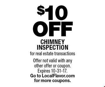 $10 Off chimney inspection for real estate transactions. Offer not valid with any other offer or coupon. Expires 10-31-17. Go to LocalFlavor.com for more coupons.