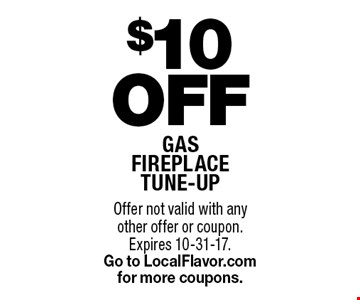 $10 Off gas fireplace tune-up. Offer not valid with any other offer or coupon. Expires 10-31-17. Go to LocalFlavor.com for more coupons.