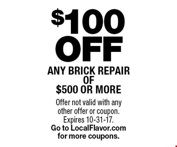 $100 Off any brick repair of $500 or more. Offer not valid with any other offer or coupon. Expires 10-31-17. Go to LocalFlavor.com for more coupons.