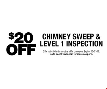 $20 Off chimney sweep & level 1 inspection. Offer not valid with any other offer or coupon. Expires 10-31-17. Go to LocalFlavor.com for more coupons.