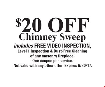 $20 OFF Chimney Sweep includes FREE VIDEO INSPECTION, Level 1 Inspection & Dust-Free Cleaning of any masonry fireplace. One coupon per service. Not valid with any other offer. Expires 6/30/17.