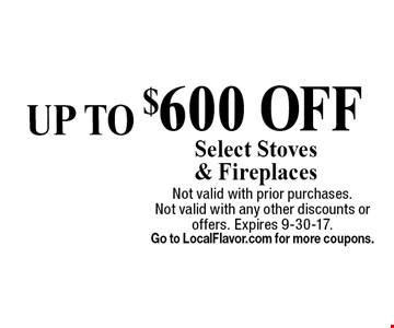 Up to $600 off select stoves & fireplaces. Not valid with prior purchases. Not valid with any other discounts or offers. Expires 9-30-17. Go to LocalFlavor.com for more coupons.