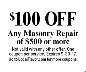 $100 off any masonry repair of $500 or more. Not valid with any other offer. One coupon per service. Expires 9-30-17. Go to LocalFlavor.com for more coupons.