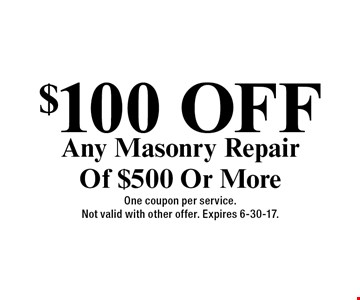 $100 Off Any Masonry Repair Of $500 Or More. One coupon per service. Not valid with other offer. Expires 6-30-17.